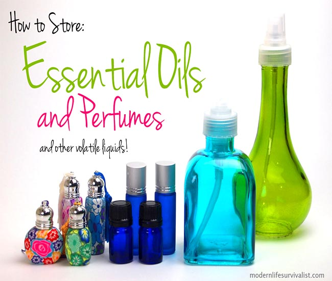 How to Store: Essential Oils, Perfumes, and other volatile liquids